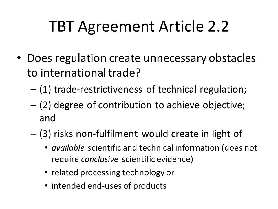 TBT Agreement Article 2.2 Does regulation create unnecessary obstacles to international trade (1) trade-restrictiveness of technical regulation;