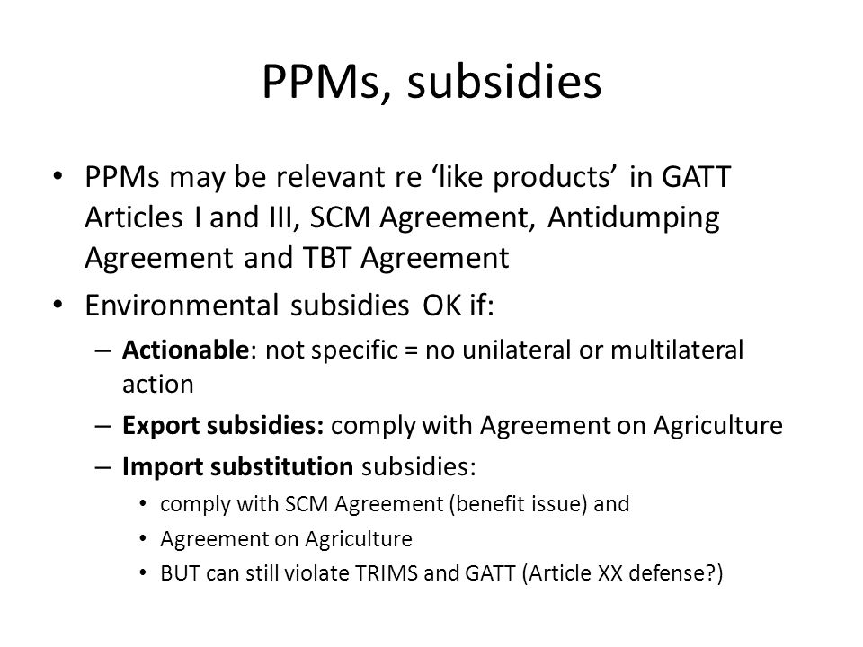 PPMs, subsidies PPMs may be relevant re 'like products' in GATT Articles I and III, SCM Agreement, Antidumping Agreement and TBT Agreement.