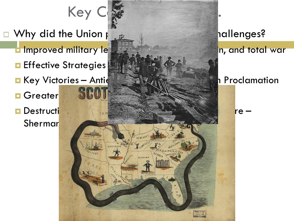 Key Concept 5.3 I Cont. Why did the Union prevail, despite early challenges Improved military leadership – Grant, Sherman, and total war.