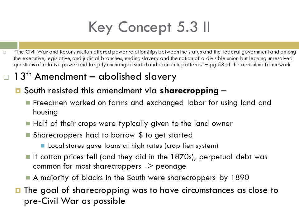 Key Concept 5.3 II 13th Amendment – abolished slavery