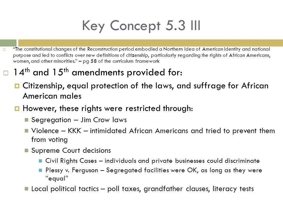 Key Concept 5.3 III 14th and 15th amendments provided for: