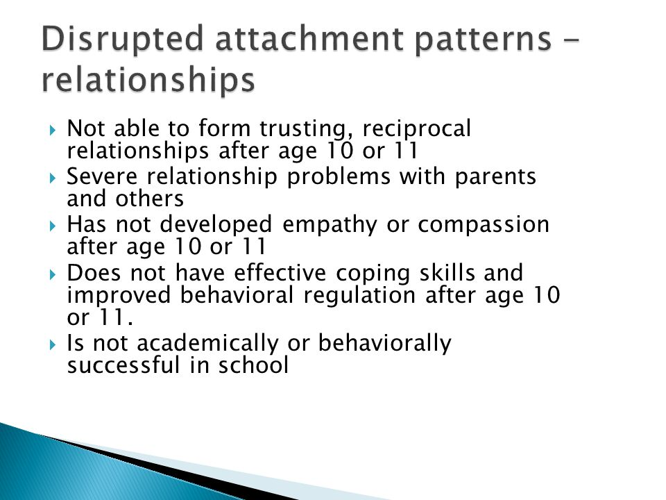 Disrupted attachment patterns - relationships
