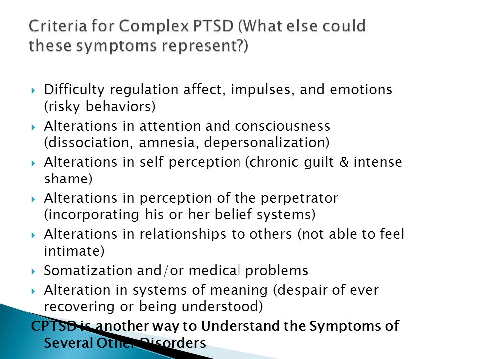 Criteria for Complex PTSD (What else could these symptoms represent )