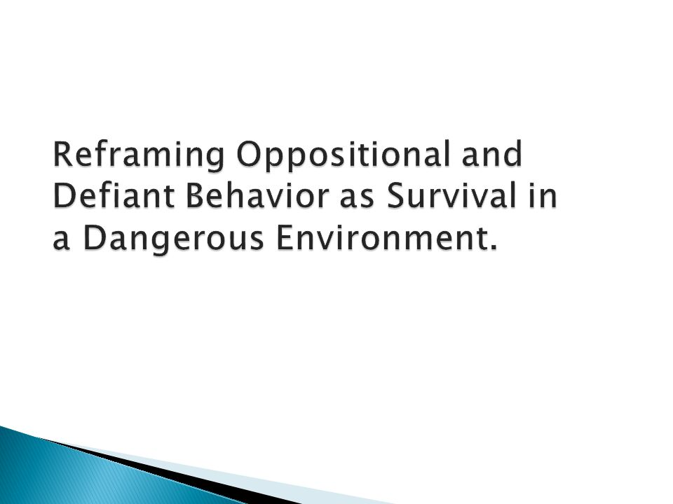 Reframing Oppositional and Defiant Behavior as Survival in a Dangerous Environment.