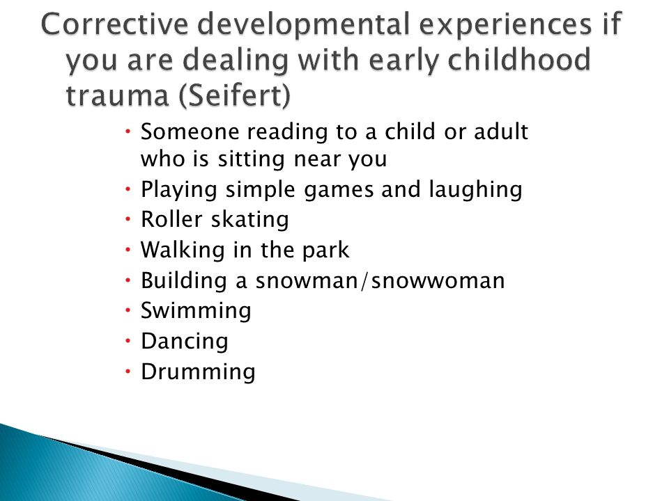 Corrective developmental experiences if you are dealing with early childhood trauma (Seifert)