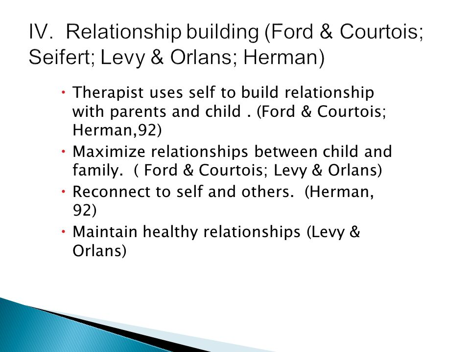 IV. Relationship building (Ford & Courtois; Seifert; Levy & Orlans; Herman)