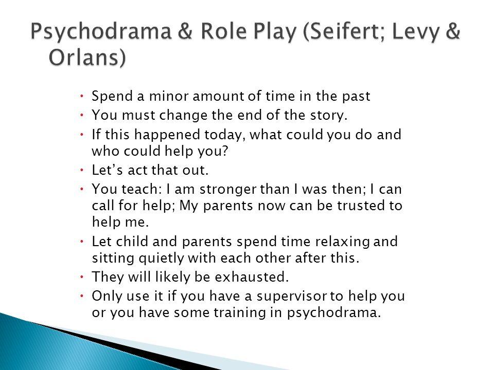 Psychodrama & Role Play (Seifert; Levy & Orlans)