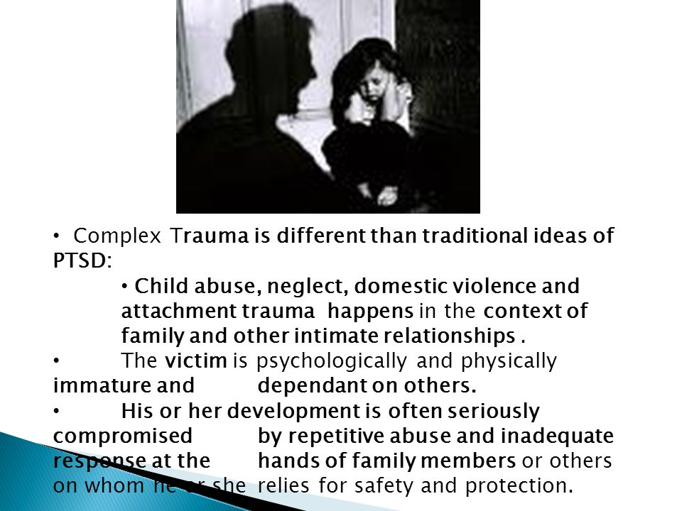 Complex Trauma is different than traditional ideas of PTSD: