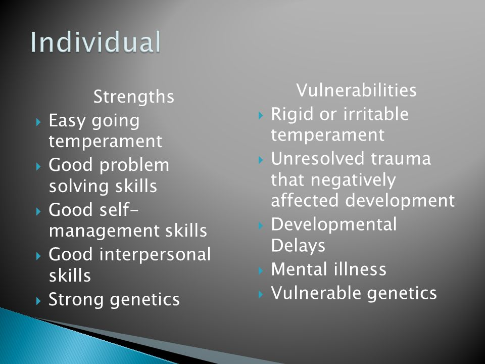 Individual Vulnerabilities Strengths Rigid or irritable temperament