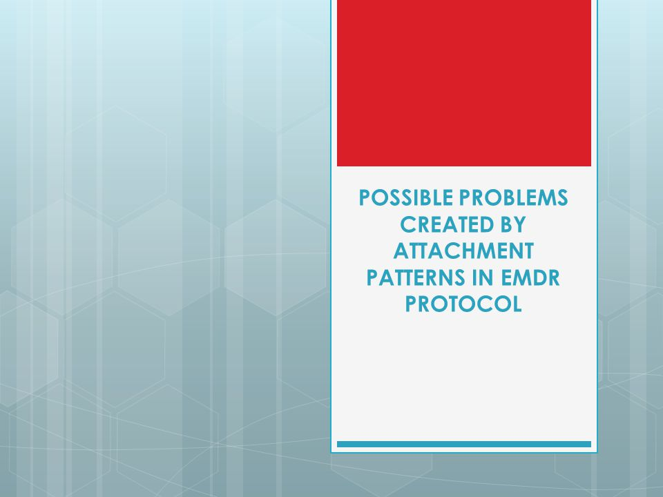 POSSIBLE PROBLEMS CREATED BY ATTACHMENT PATTERNS IN EMDR PROTOCOL