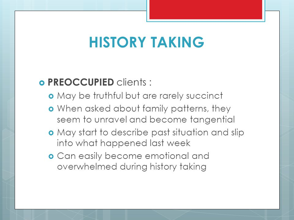 HISTORY TAKING PREOCCUPIED clients :