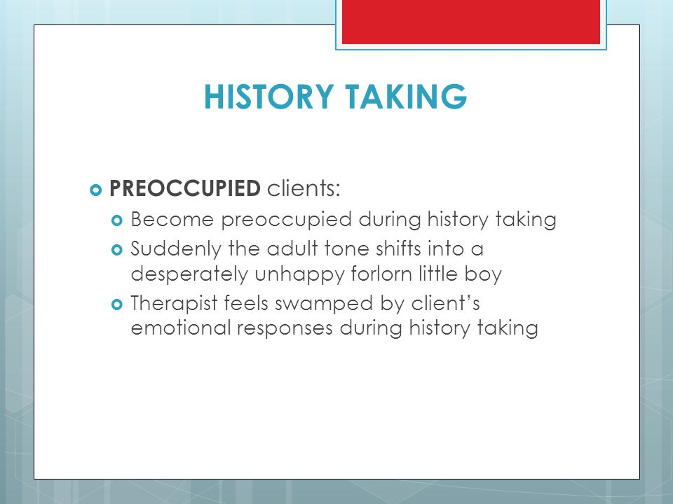 HISTORY TAKING PREOCCUPIED clients: