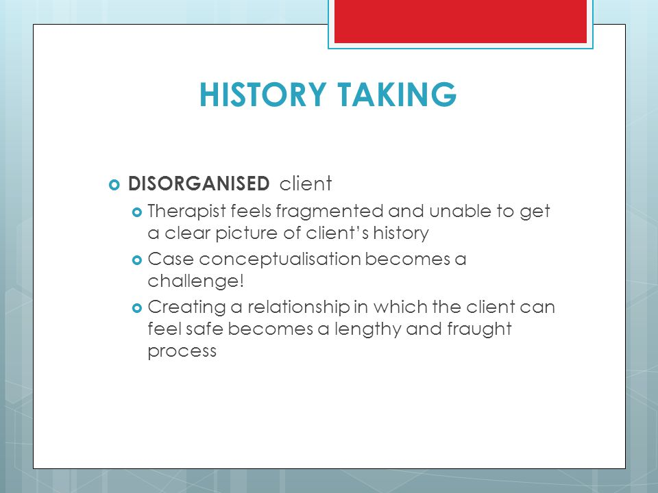 HISTORY TAKING DISORGANISED client