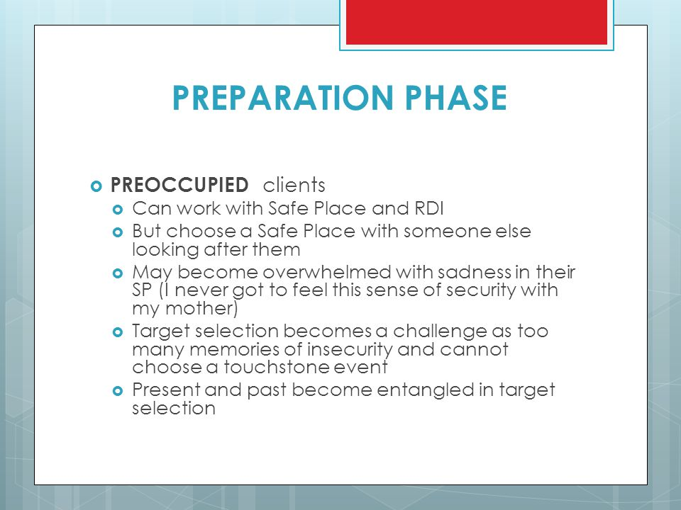 PREPARATION PHASE PREOCCUPIED clients Can work with Safe Place and RDI