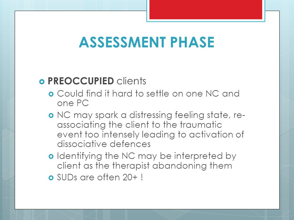 ASSESSMENT PHASE PREOCCUPIED clients