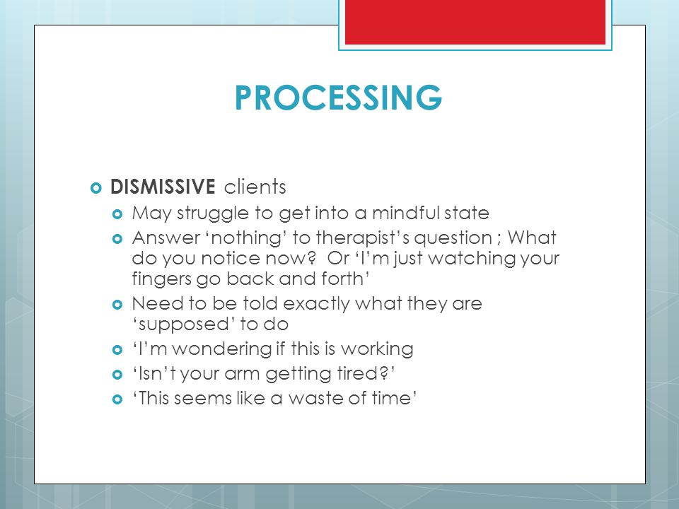 PROCESSING DISMISSIVE clients May struggle to get into a mindful state