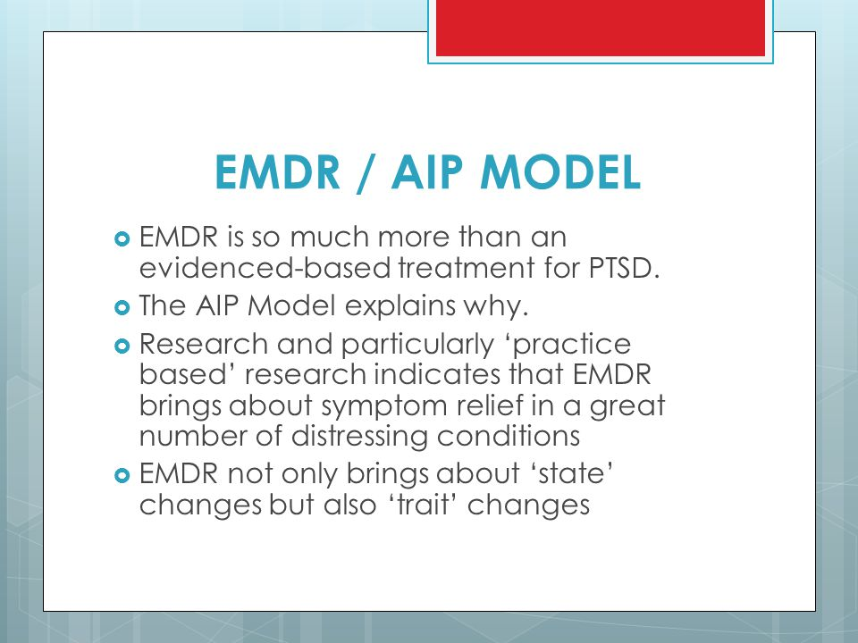 EMDR / AIP MODEL EMDR is so much more than an evidenced-based treatment for PTSD. The AIP Model explains why.