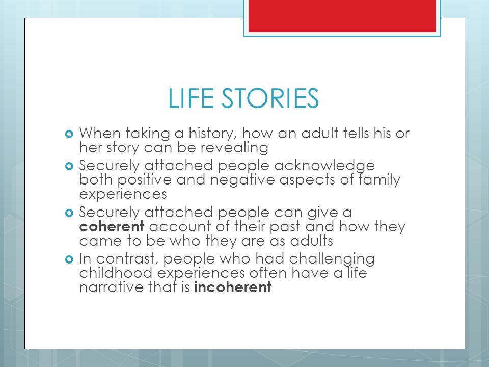 LIFE STORIES When taking a history, how an adult tells his or her story can be revealing.