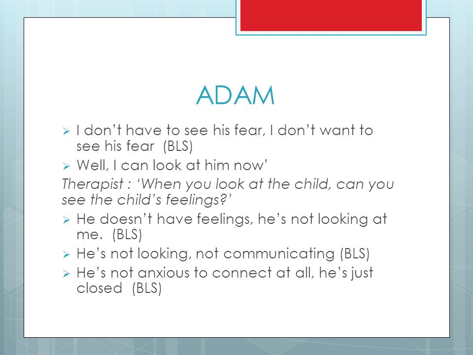 ADAM I don't have to see his fear, I don't want to see his fear (BLS)