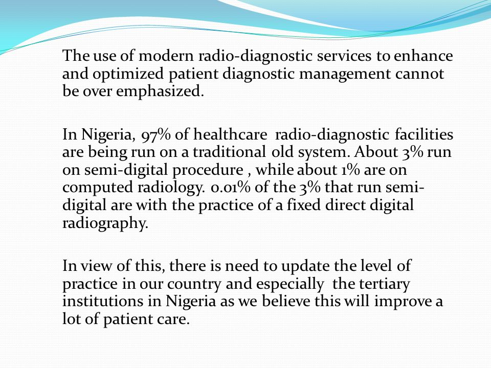 The use of modern radio-diagnostic services to enhance and optimized patient diagnostic management cannot be over emphasized.