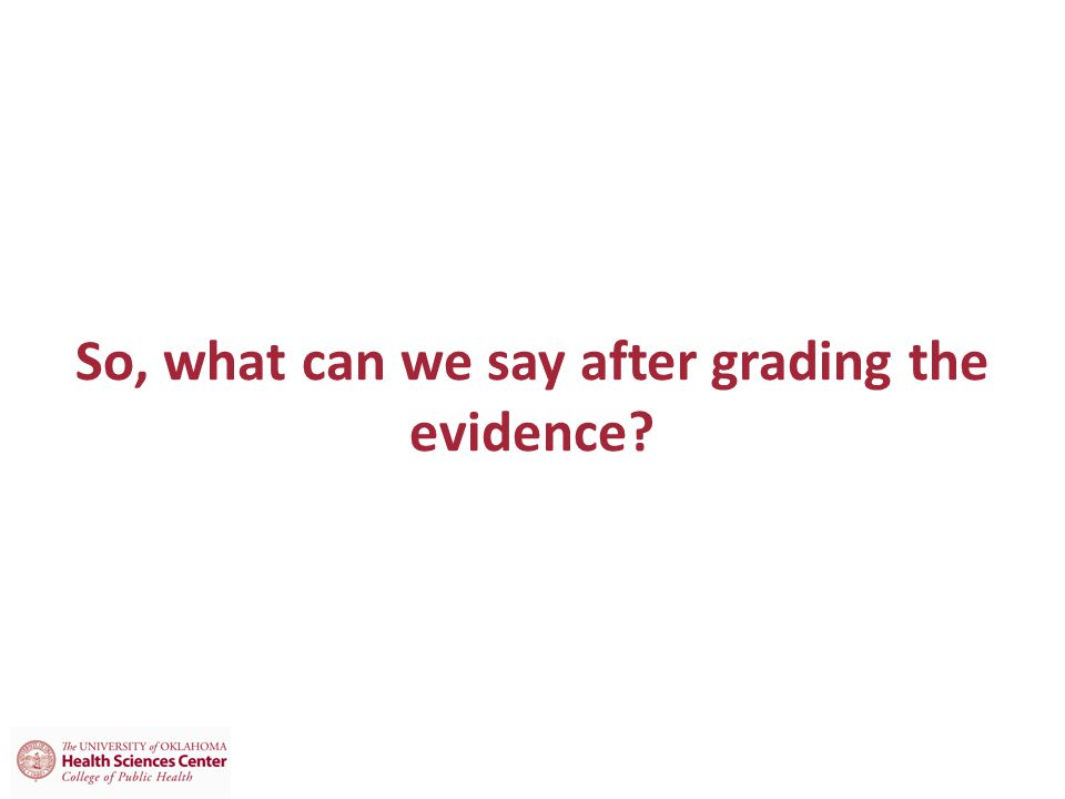 So, what can we say after grading the evidence