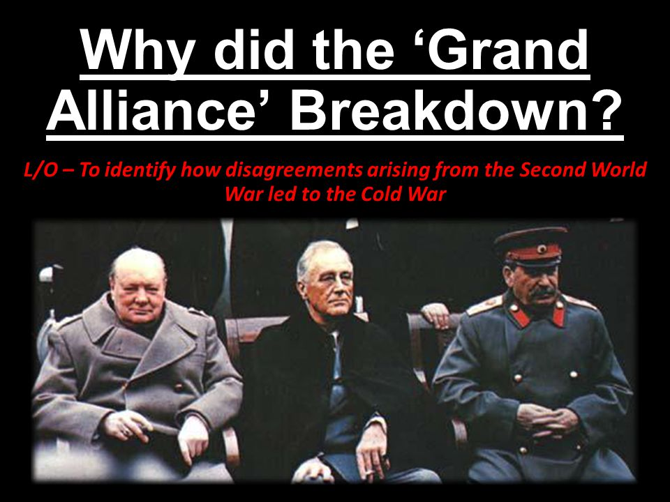 Why did the 'Grand Alliance' Breakdown