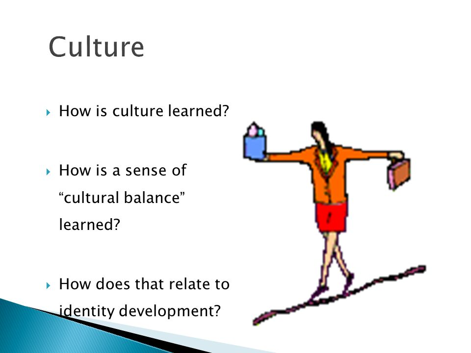Culture How is culture learned