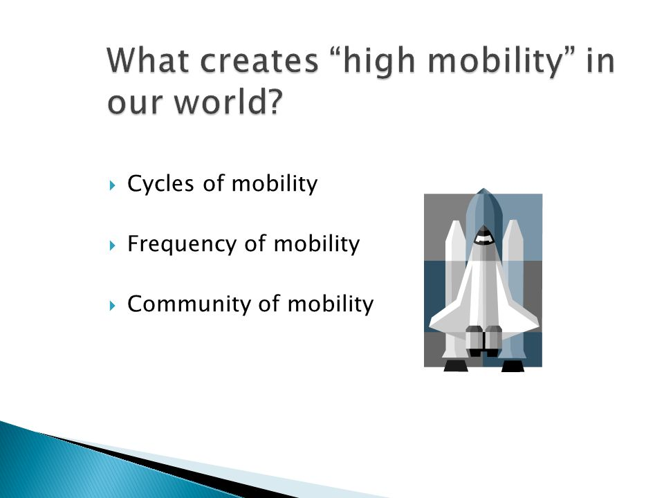 What creates high mobility in our world