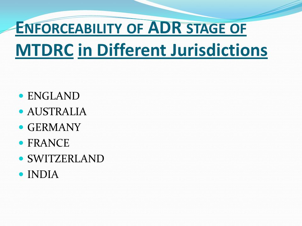 Enforceability of ADR stage of MTDRC in Different Jurisdictions