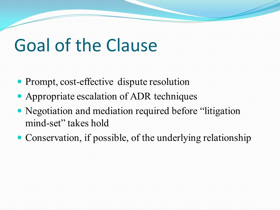Goal of the Clause Prompt, cost-effective dispute resolution