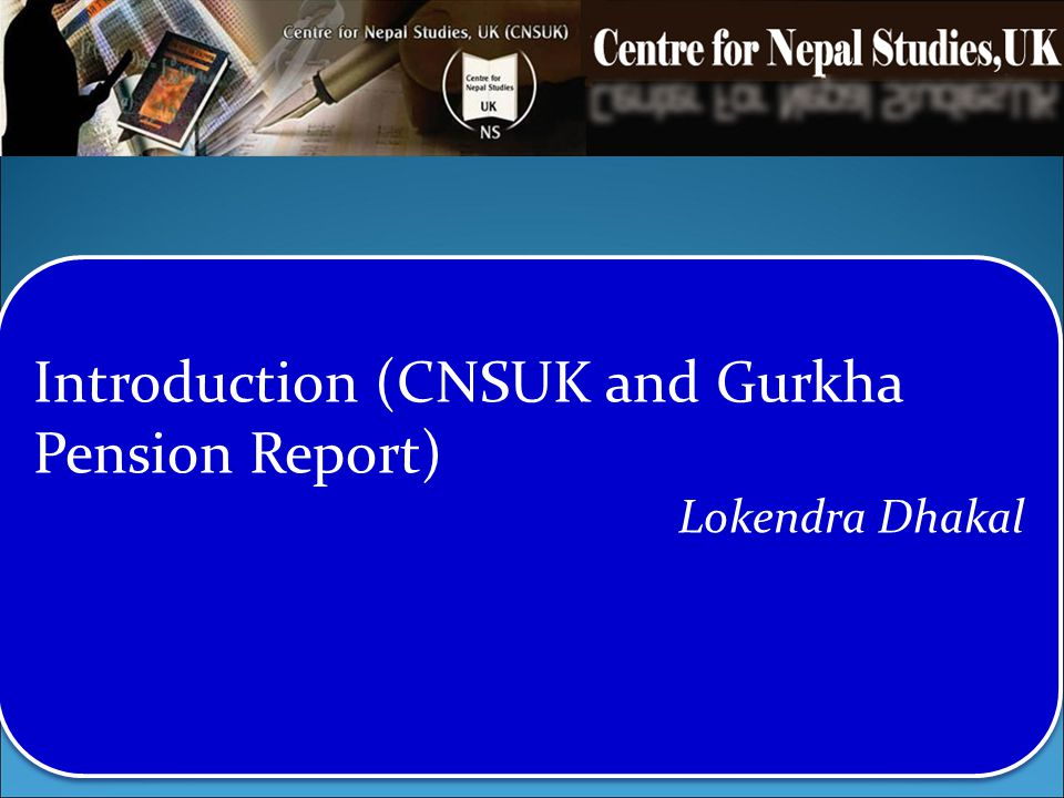 Introduction (CNSUK and Gurkha Pension Report)