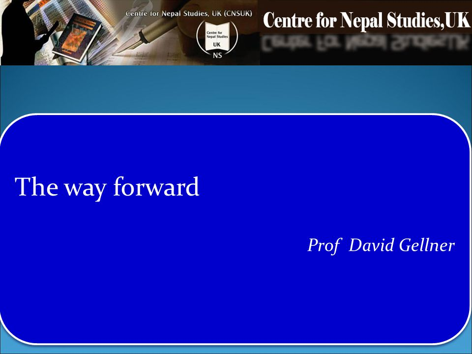 The way forward Prof David Gellner