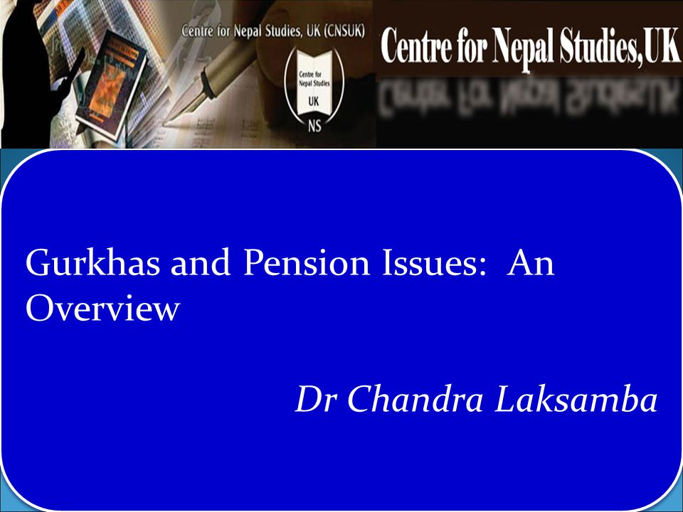 Gurkhas and Pension Issues: An Overview