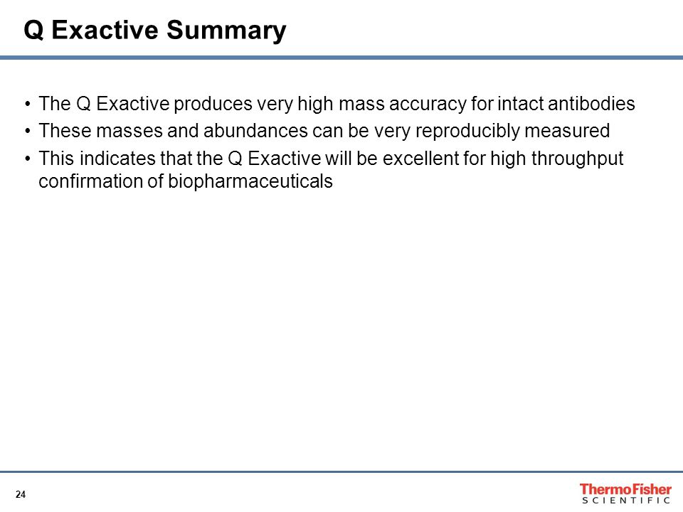 Q Exactive Summary The Q Exactive produces very high mass accuracy for intact antibodies.