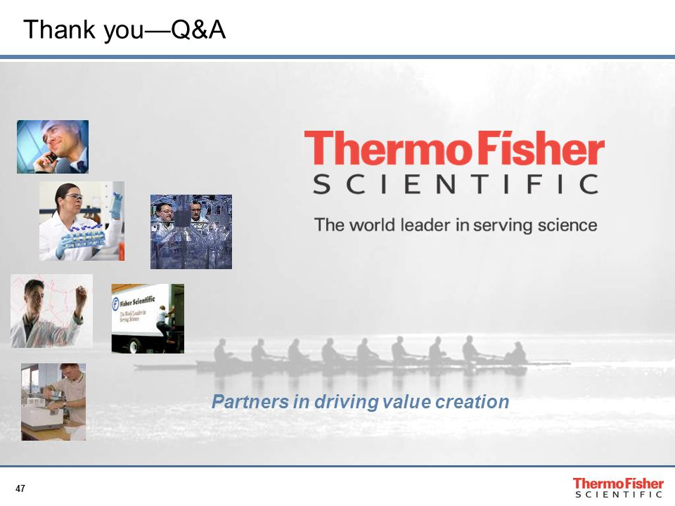 Thank you—Q&A Partners in driving value creation