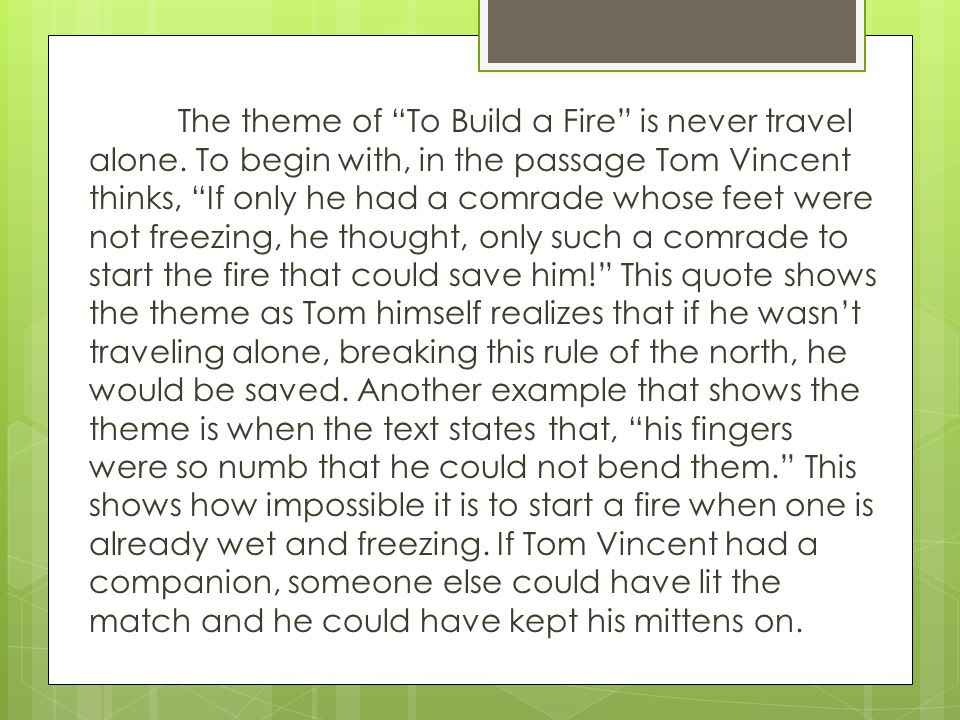 The theme of To Build a Fire is never travel alone