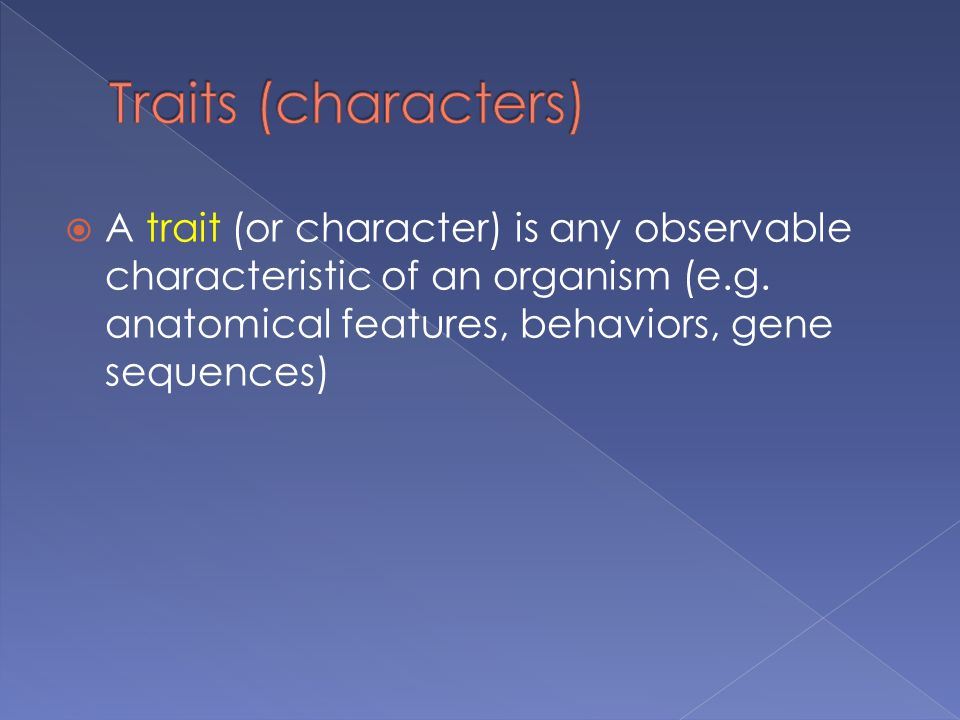 Traits (characters) A trait (or character) is any observable characteristic of an organism (e.g.