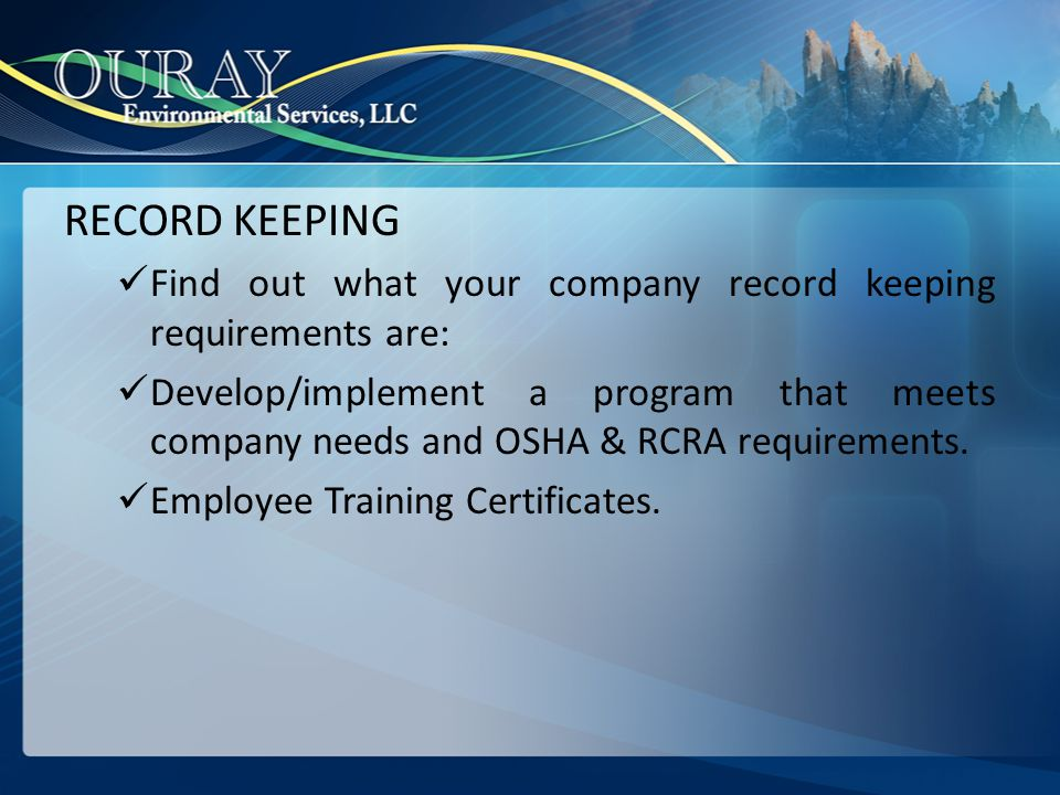 RECORD KEEPING Find out what your company record keeping requirements are: