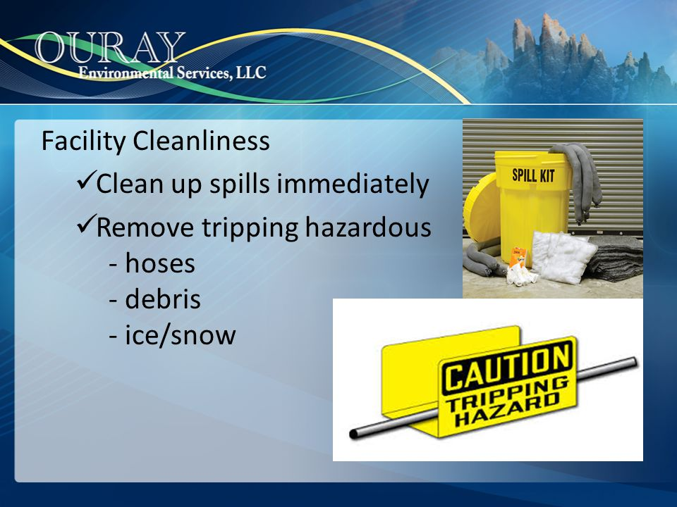 Facility Cleanliness Clean up spills immediately. Remove tripping hazardous.