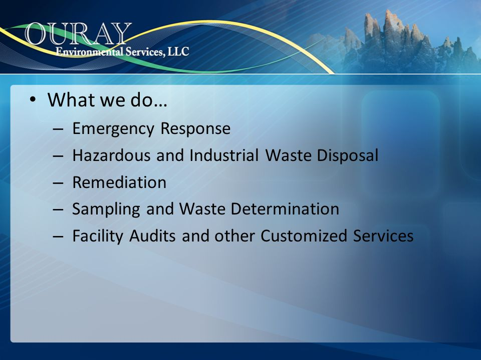 What we do… Emergency Response Hazardous and Industrial Waste Disposal
