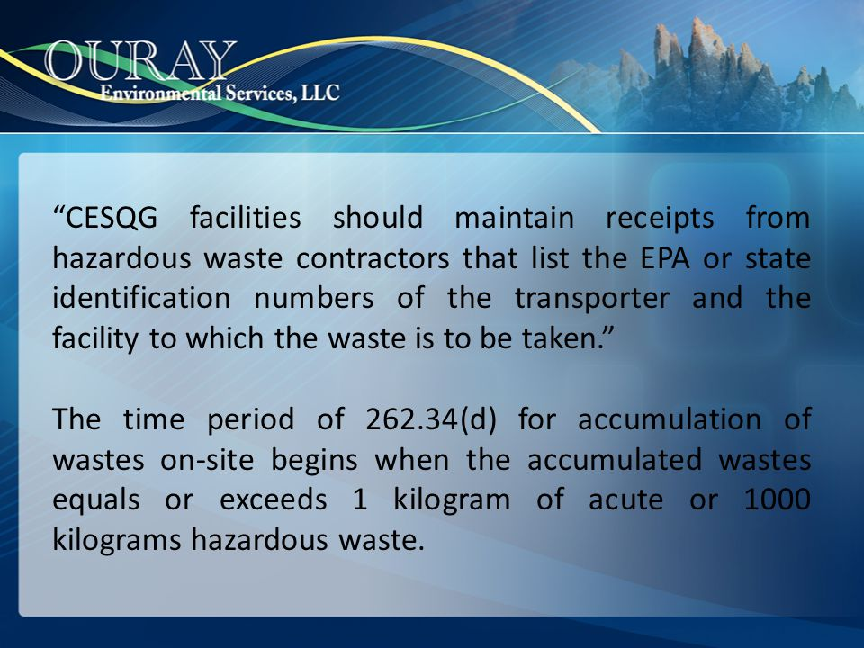 CESQG facilities should maintain receipts from hazardous waste contractors that list the EPA or state identification numbers of the transporter and the facility to which the waste is to be taken.