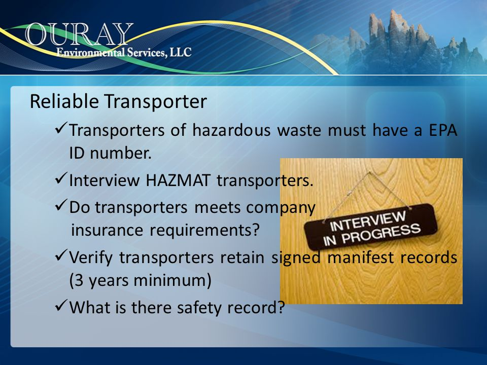 Reliable Transporter Transporters of hazardous waste must have a EPA ID number. Interview HAZMAT transporters.