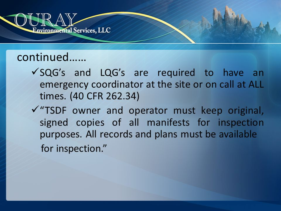 continued…… SQG's and LQG's are required to have an emergency coordinator at the site or on call at ALL times. (40 CFR 262.34)