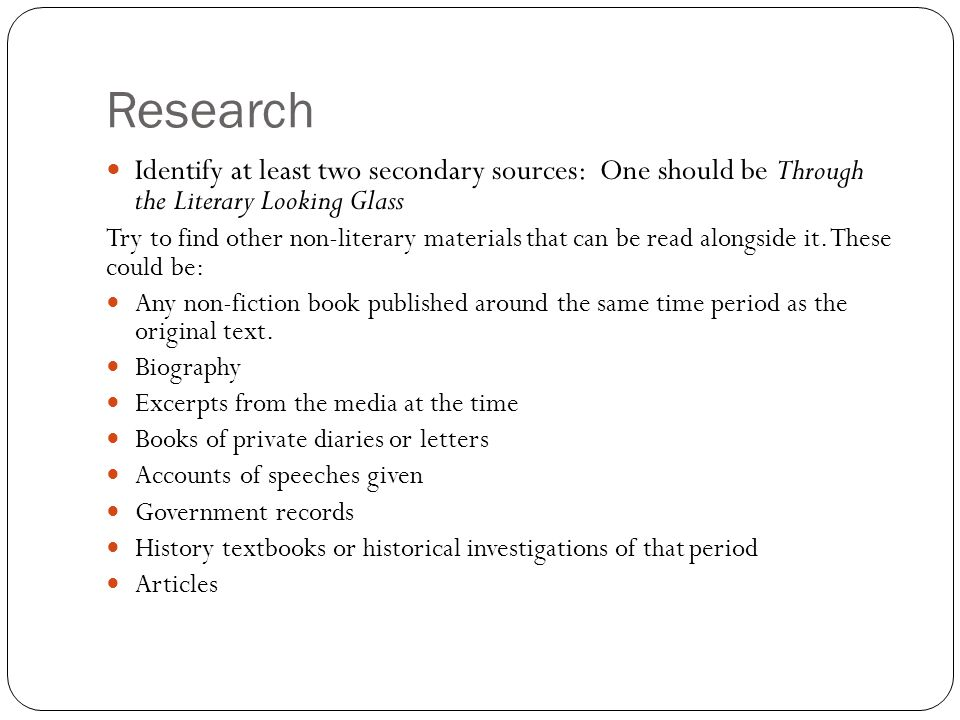 Research Identify at least two secondary sources: One should be Through the Literary Looking Glass.