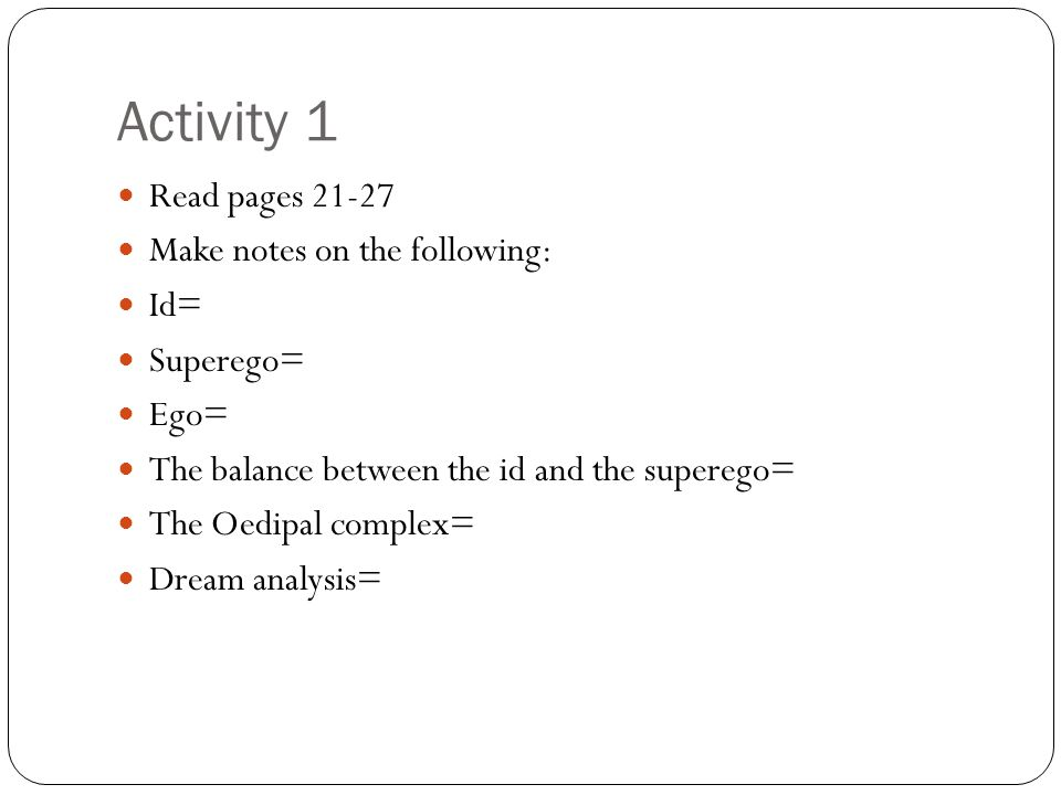 Activity 1 Read pages 21-27 Make notes on the following: Id= Superego=