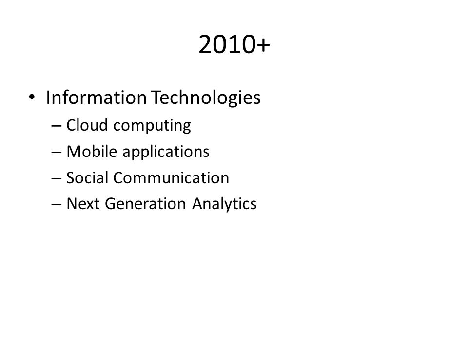 2010+ Information Technologies Cloud computing Mobile applications