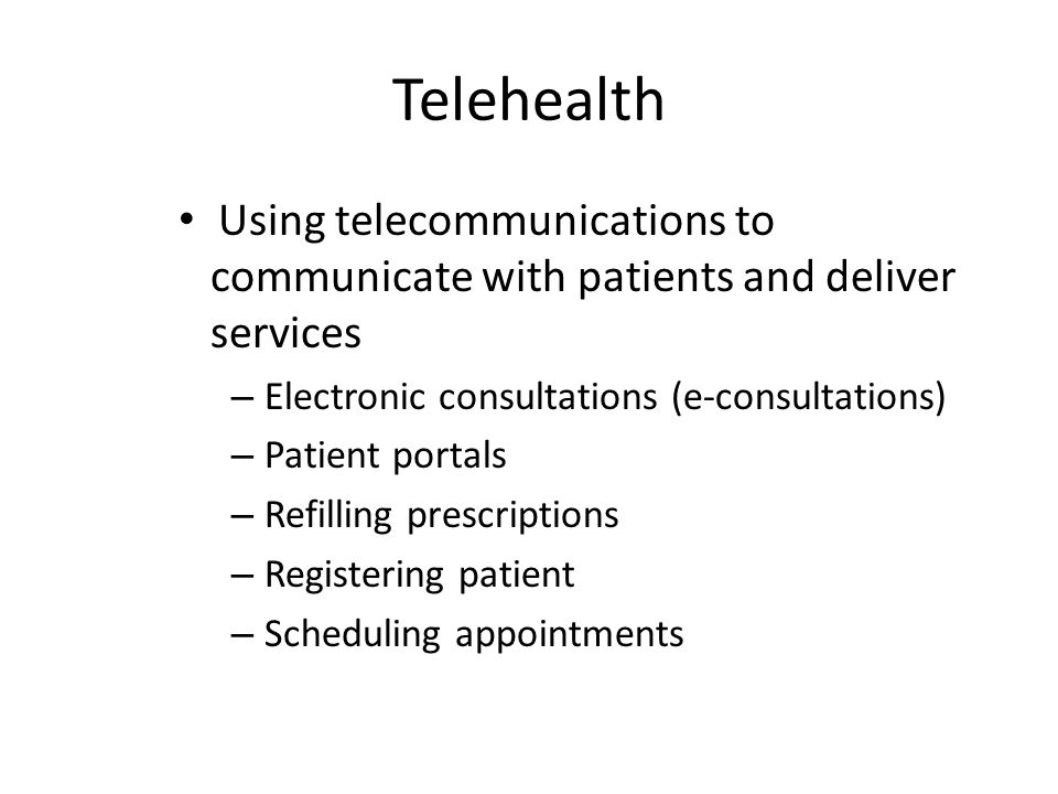 Telehealth Using telecommunications to communicate with patients and deliver services. Electronic consultations (e-consultations)