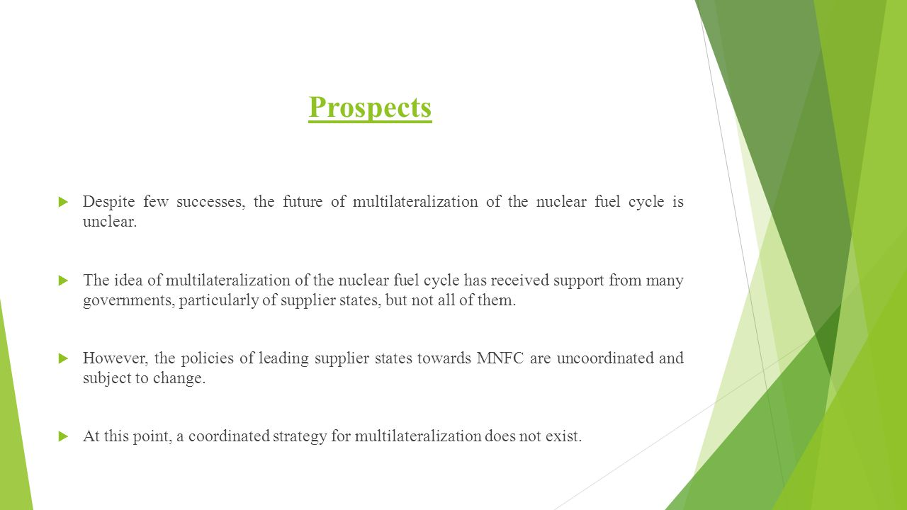 Prospects Despite few successes, the future of multilateralization of the nuclear fuel cycle is unclear.