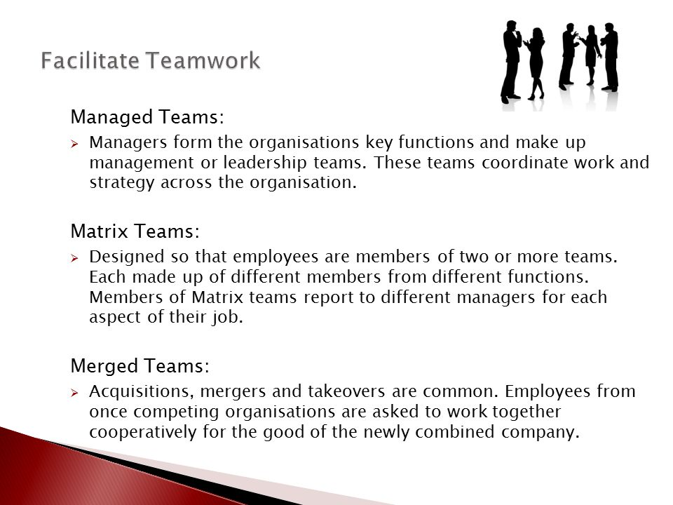 Facilitate Teamwork Managed Teams: Matrix Teams: Merged Teams: