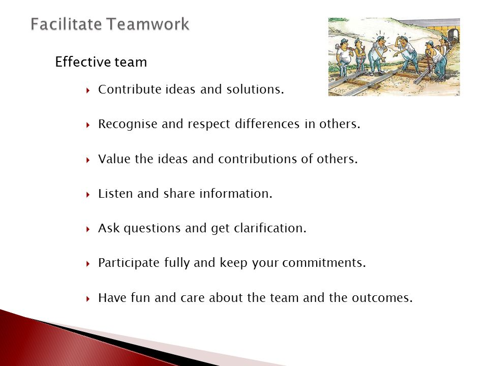 Facilitate Teamwork Effective team Contribute ideas and solutions.